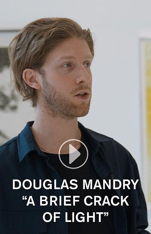 DOUGLAS MANDRY - «A BRIEF CRACK OF LIGHT» - A TOUR BY THE ARTIST